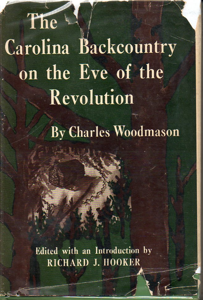 Image for The Carolina Backcountry on the Eve of the Revolution The Journal and Other Writings of Charles Woodmason, Anglican Itineranrt