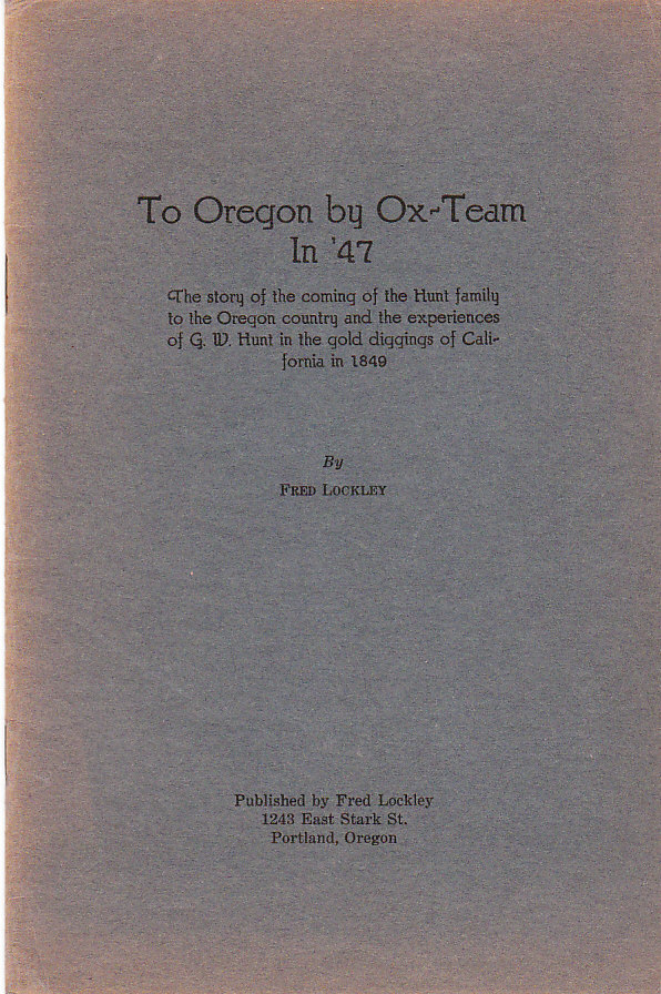 Image for To Oregon by Ox-Team in '47 The Story of the Coming of the Hunt Family to the Oregon Country and the Experiences of G. W. Hunt in the Gold Diggings of California in 1849