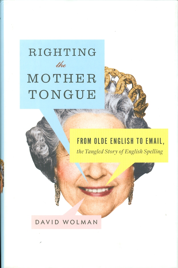 Image for Righting the Mother Tongue:  From Olde English to Email, the Tangled Story of English Spelling