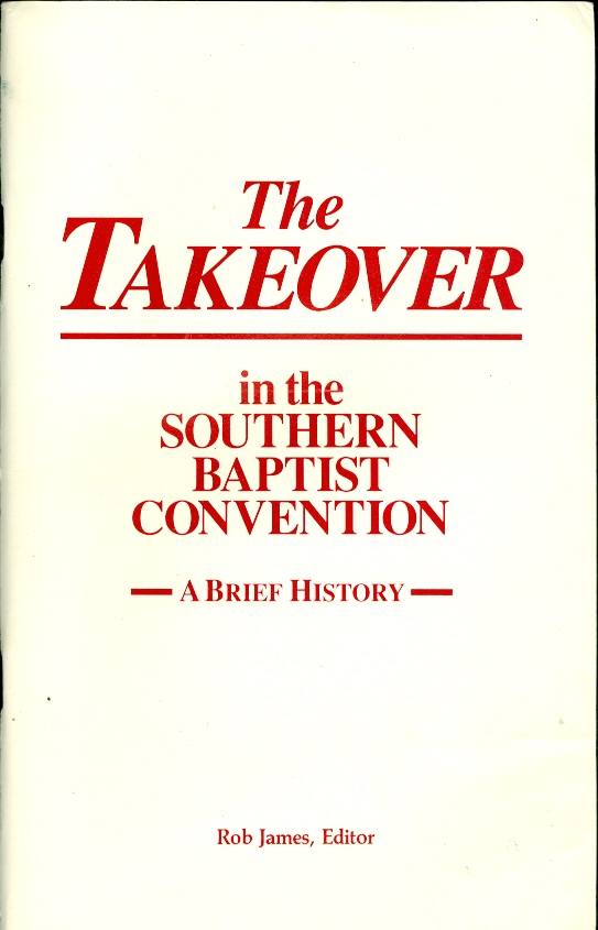 Image for The Takeover in the Southern Baptist Convention --A Brief History --
