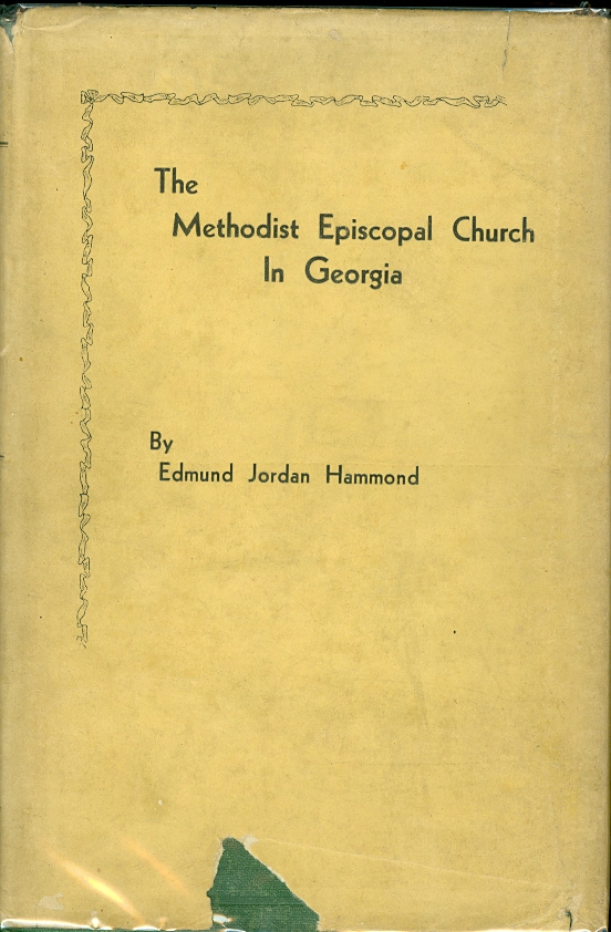 Image for The Methodist Episcopal Church in Georgia Being a Brief History of the Two Georgia Conferences of the Methodist Episcopal Church Together with a Summary of the Causes of the Major Methodist Divisions in the United States and of the Problems Confronting Methodist Union