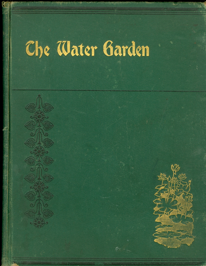 Image for The Water Garden Embracing the Construction of Ponds, Adapting Natural Streams, Planting, Hybridizing, Seed Saving, Propagation, Building an Aquatic House, Wintering, Correct Designing and Planting of Banks and Margins ... Ornamental Aquatics