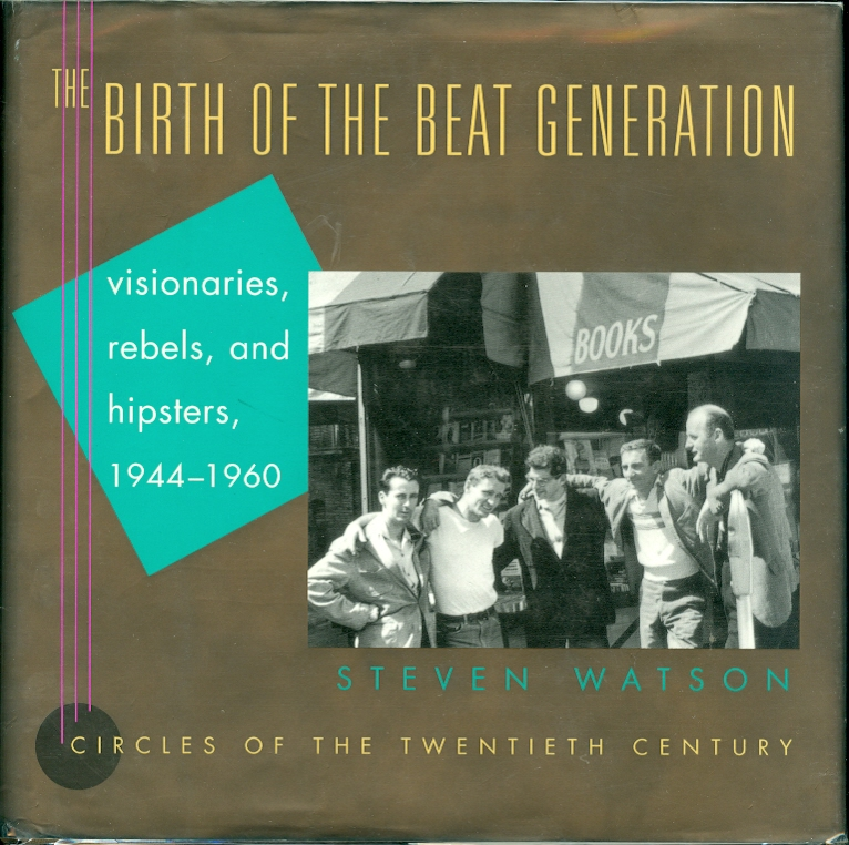 Image for The Birth of the Beat Generation Visionaries, Rebels, and Hipsters, 1944-1960