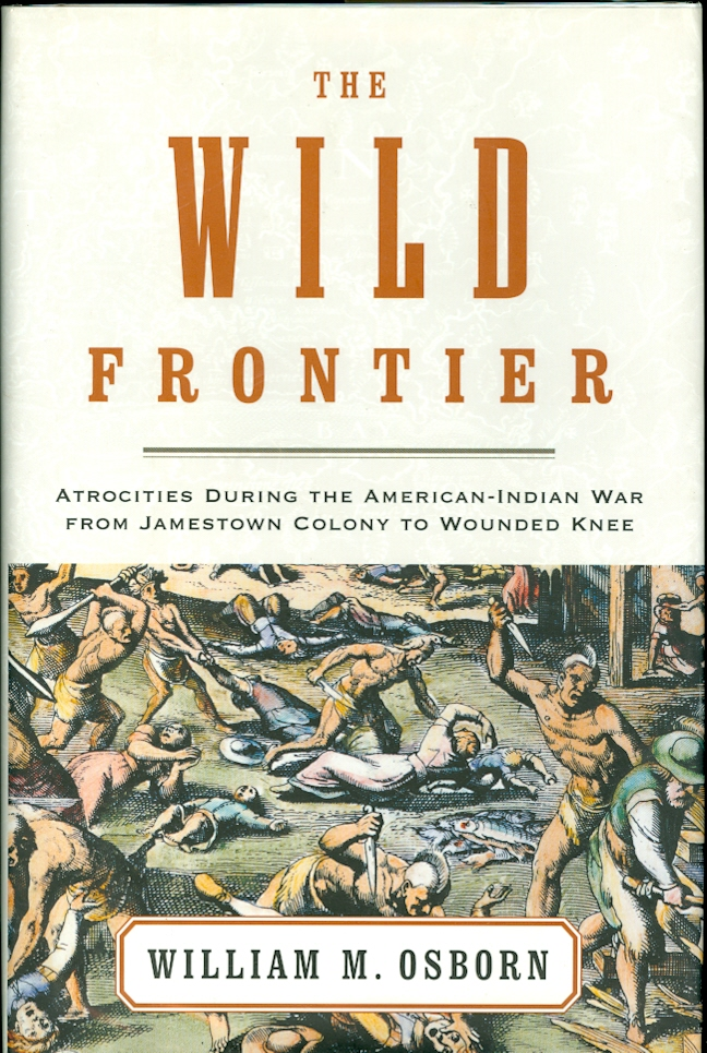 Image for The Wild Frontier Atrocities During the American-Indian War from Jamestown Colony to Wounded Knee